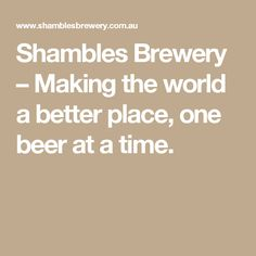 Shambles Brewery – Making the world a better place, one beer at a time. Brewery, World, Places, How To Make, The World, Lugares