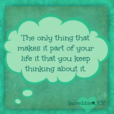 Thinking about past quote via www.Facebook.com/IncredibleJoy