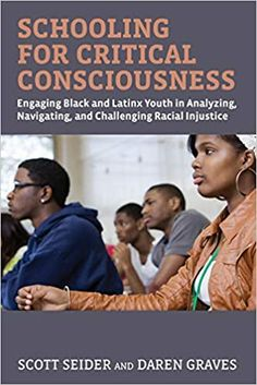 Schooling for critical consciousness : engaging Black and Latinx youth in analyzing, navigating, and challenging racial injustice Teacher Notes, Social Justice, Consciousness, Textbook, New Books, High School, Youth, This Book, Author