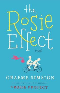 The Rosie Effect by Graeme Simsion | Sequel to THE ROSIE PROJECT (Dec 2014)