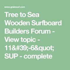 """Tree to Sea Wooden Surfboard Builders Forum - View topic - 11'-6"""" SUP - complete"""