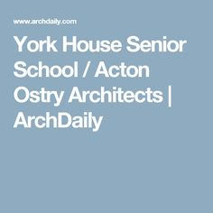 York House Senior School / Acton Ostry Architects | ArchDaily