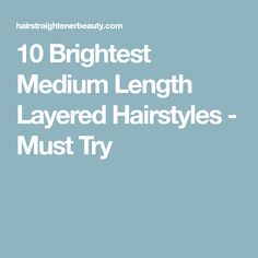 10 Brightest Medium Length Layered Hairstyles - Must Try