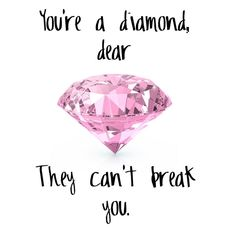 How has your week been treating you? In case you need a friendly reminder, you're a diamond, dear. They can't break you. Don't ever forget that! . #Diamond #Invincible #Unbreakable #Midweek