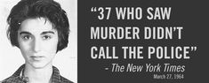 In 1964 a 28 year old woman by the name of Catherine Genovese was murdered and raped in Queens New York by Winston Moseley (Gado, 2014). Description from sites.psu.edu. I searched for this on bing.com/images