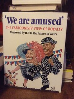 We Are Amused The Cartoonist's view of Royalty