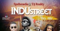 Spellsmedia Teams Up With DJ Reality; to bing you a smashing mixtape  title InduStreet Vibes Mixtape which features New And Fast Growing  Artists Around The Country talking about the likes of Alhaja Zeena  D.I.A Kayyswaggz Yomibossand Deepaq which you will surely love  listening to.   Full TrackList  ->> DiJa  Oh Radio  ->> Kriz Beatz ft Skales  Boss Whine  ->> Endia ft. Moelogo  Tender  ->> Adekunle Gold  Call On Me  ->> DJ Maphorisa ft KLY X Zingah  Wild Thoughts (Afrobeats Remix)…
