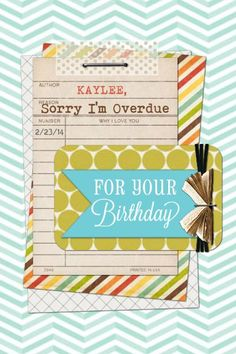 Sorry I'm Overdue TEMPLATE: 118788 By Sara Wise 4 x 6 Greeting Card Send a belated Birthday wish with this sweet template.