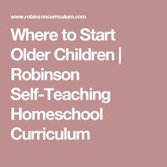 Where to Start Older Children | Robinson Self-Teaching Homeschool Curriculum