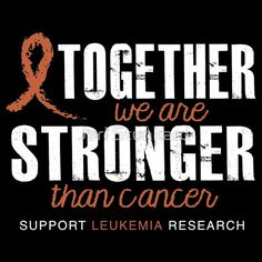 NEW DESIGN: Leukemia Research Support: Together we are stronger than cancer. T-shirts and hoodies available in adult and kids sizes.