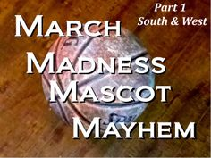 Knowledge Stew: March Madness Mascot Mayhem - South & West A guide to picking brackets by going just by a match-up between mascots. Let the Mayhem begin!