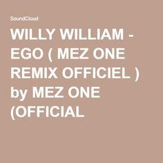 WILLY WILLIAM - EGO ( MEZ ONE REMIX OFFICIEL ) by MEZ ONE (OFFICIAL )