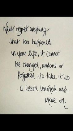 Never regret! It's always a lesson to make you a better person in the end. Move onward and upward.