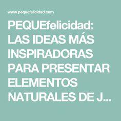 PEQUEfelicidad: LAS IDEAS MÁS INSPIRADORAS PARA PRESENTAR ELEMENTOS NATURALES DE JUEGO A LOS NIÑOS