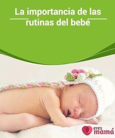 def539855 La importancia de las rutinas del  bebé Descubre por qué los  hábitos y las