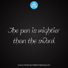 Life quotes - The-pen-is-mightier-than-the-sword. Mind Over Matter Meaning, Life Proverbs, Consciousness, Sword, Life Quotes, Mindfulness, Life Sayings, Quotes About Life, Knowledge