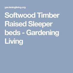 Softwood Timber Raised Sleeper beds - Gardening Living