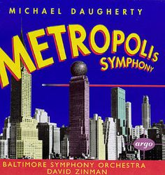 Michael Daugherty: Metropolis Symphony -- this is the work that really made Daugherty's reputation.