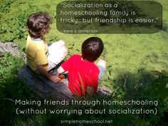 making friends through homeschooling (without worrying about socialization)