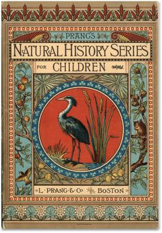 Prang's Natural History Series for Children. Prang & Co., Natural History Series was quite colorful in comparison to much of Prang's work. Vintage Book Covers, Vintage Children's Books, Old Books, Antique Books, Book Cover Art, Book Cover Design, Book Design, Book Art, Victorian Books