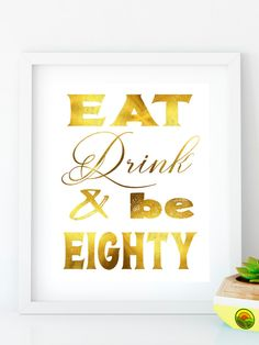 INSTANT DOWNLOAD, Eat Drink and be Eighty Gold birthday sign 80th birthday party Printable Gold party decor print 80th birthday decoration by PrintArtPosters on Etsy https://www.etsy.com/listing/488511743/instant-download-eat-drink-and-be-eighty