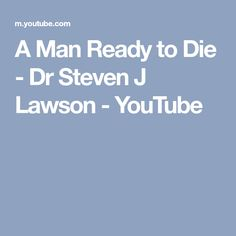 A Man Ready to Die - Dr Steven J Lawson - YouTube