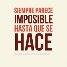 Siempre parece imposible hasta que se hace. Nelson Mandela