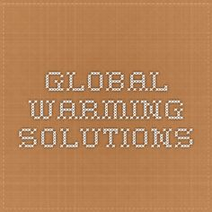 Global Warming Solutions Global Warming Solutions, Facts