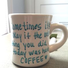 DIY mug :) This is so me! Sometimes it's okay if the only thing you today was make coffee!