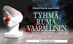 Q-teatterin Nuorten Teatteri: Tyhmä, Ruma, Vaarallinen - Q-Teatteri, Helsinki - 19. - 31.5.2017 - Tiketti
