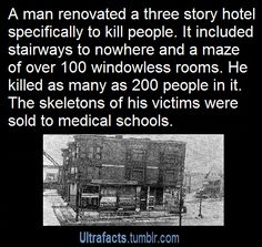 """randomdraggon: """"His name was H. H. Holmes and he is also thought to be THE Jack the Ripper because he was in London at the exact same time and was a medical professional. He went to medical school to learn how to kill people. He is scary."""""""
