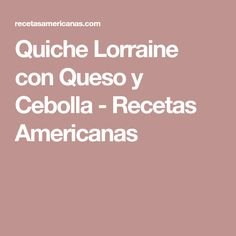 Quiche Lorraine con Queso y Cebolla - Recetas Americanas