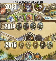 Evolution of cancer! Follow us on Facebook for exclusive content and earlier posts :)  www.facebook.com/HearthstoneFunnyMemes