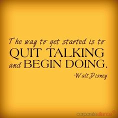 """The way to get started is to quit talking and begin doing."" - Walt Disney  #corporatealliance #waltdisney #justdoit"
