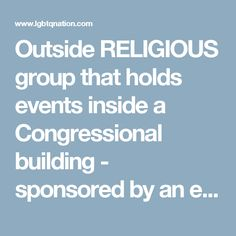 Outside RELIGIOUS group that holds events inside a Congressional building - sponsored by an elected official. Capitol Ministries lists dozens of sponsors, including Vice President Mike Pence and the following other Trump appointees: Scott Garrett, Mike Pompeo, Tom Price, and Jeff Sessions.