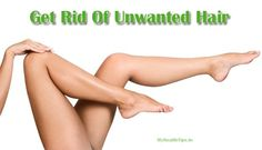 How To Get Rid Of Unwanted Hair Naturally