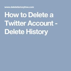 How to Delete a Twitter Account - Delete History