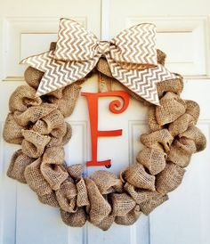 Monogram burlap wreath  I have wanted one of these for so long! This would make my dreams come true. Change the F to a G and no Orange, do Black or Brown.
