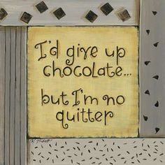 Id Give Up Chocolate