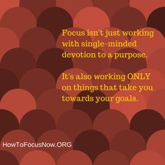 Stay Focused Quote #1/5: For more, visit our site http://HowToFocusNow.org #HowToFocus #StayFocused