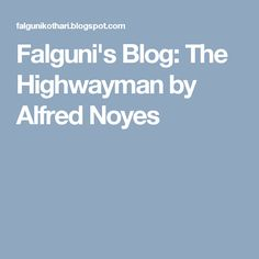 Falguni's Blog: The Highwayman by Alfred Noyes