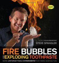 Fire Bubbles and Exploding Toothpaste: More Unforgettable Experiments that Make Science Fun
