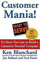 Customer mania! : it's never too late to build a customer-focused company