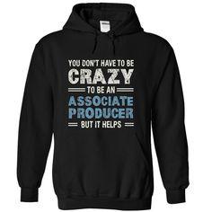 CRAZY HELPS ASSOCIATE PRODUCER  T Shirt, Hoodie, Sweatshirt. Check price ==► http://www.sunshirts.xyz/?p=142117