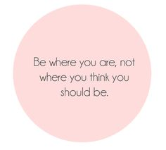 "Note to self: ""Be where you are, not where you think you should be."" But I think I should be in Florida; Yoga Quotes, Words Quotes, Motivational Quotes, Inspirational Quotes, Sayings, Funny Quotes, Bitch Quotes, Meditation Quotes, Quotes Images"
