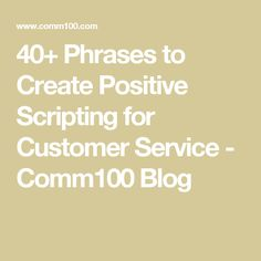 40+ Phrases to Create Positive Scripting for Customer Service - Comm100 Blog