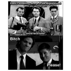 You call the Winchesters instead, baby~! <3