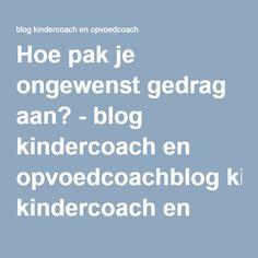 Hoe pak je ongewenst gedrag aan? - blog kindercoach en opvoedcoachblog kindercoach en opvoedcoach