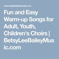 Fun and Easy Warm-up Songs for Adult, Youth, Children's Choirs | BetsyLeeBaileyMusic.com