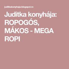Juditka konyhája: ROPOGÓS, MÁKOS - MEGA ROPI